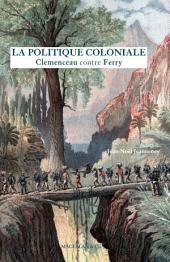 La Politique coloniale: Clemenceau contre Ferry