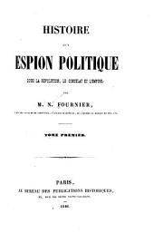 Histoire d'un espion politique: sous la Révolution, le Consulat et l'Empire, Volumes1à2