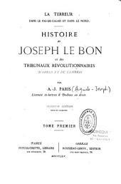 La Terreur dans le Pas-de-Calais et dans le Nord: histoire de Joseph Le Bon et des tribunaux révolutionnaires d'Arras et de Cambrai, Volume1