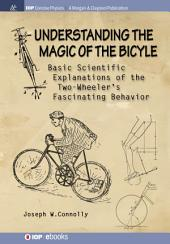 Understanding the Magic of the Bicycle: Basic scientific explanations to the two-wheeler's mysterious and fascinating behavior