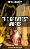 The Greatest Works of Arthur Machen   Ultimate Horror   Dark Fantasy Collection PDF