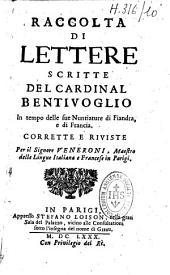 Raccolta di lettere: scritte del Cardinale Bentivoglio in tempo delle sue nuntiature di Fiandra,e di Francia