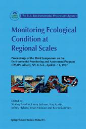 Monitoring Ecological Condition at Regional Scales: Proceedings of the Third Symposium on the Environmental Monitoring and Assessment Program (EMAP) Albany, NY, U.S.A., 8–11 April, 1997