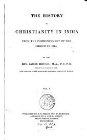 The History of Christianity in India: From the Commencement of the Christian Era, Volume 1
