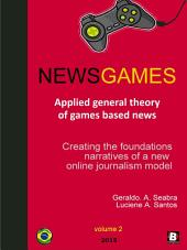 NewsGames - Applied General Theory of Games Based News: Creating the foundations narratives of a new Online Journalism Model