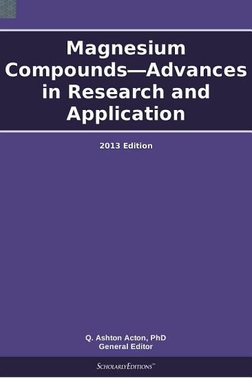 Magnesium Compounds   Advances in Research and Application  2013 Edition PDF