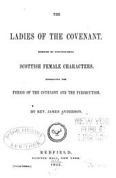 The Ladies of the Covenant: Memoirs of Distinguished Scottish Female Characters, Embracing the Period of the Covenant and the Persecution