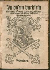 In disem Buchlein seind begriffen die wunderbarlichen Zaychen beschehen zu Regensburg zu der schönen Maria der Mutter Gottes