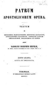 Patrum apostolicorum opera: Textum ex editionibus praestantissimis repetitum recognovit, annotationibus illustravit, versionem latinam emendatiorem