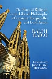 The Place of Religion in the Liberal Philosophy of Constant, Tocqueville, and Lord Acton