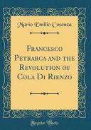 Francesco Petrarca and the Revolution of Cola Di Rienzo (Classic Reprint)