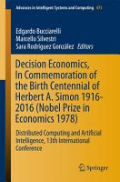 Decision Economics  In Commemoration of the Birth Centennial of Herbert A  Simon 1916 2016  Nobel Prize in Economics 1978  PDF