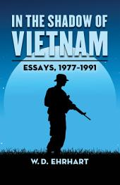 In the Shadow of Vietnam: Essays, 1977–1991