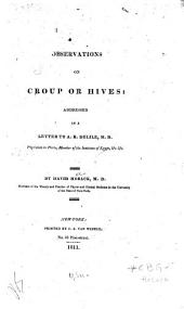 Observations on croup or hives: addressed in a letter to A. R. Delile ...
