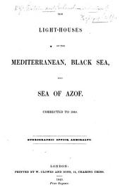 The Light-Houses of the Mediterranean, Black Sea, and Sea of Azof. 1849, 52, 53, 56. (The Lights, Etc. 1857-59.-The Admiralty List of the Lights, Etc. 1860, Etc.).