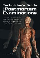 Techinician's Guide For Postmortem Examinations: Practical Guidelines For The Applicaion Of Postmortem Procedures And Their Techniques