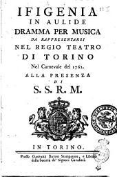 Ifigenia in Aulide dramma per musica da rappresentarsi nel Regio Teatro di Torino nel Carneuale del 1762. Alla presenza di S.S.R.M