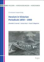 Heroism in Victorian Periodicals 1850   1900 PDF