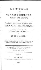 Letters and Correspondence, Public and Private ... During the Time He was Secretary of State to Queen Anne: With State Papers, Explanatory Notes and a Translation of the Foreign Letters Etc. 2