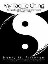 My Tao Te Ching: A Workbook for Interpreting the Teachings and Poems in Tao Te Ching