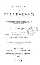 Elements of Psychology: Included in a Critical Examination of Locke's Essay on the Human Understanding, and in Additional Pieces. Translated from the French, with an Introduction and Notes, by Caleb S. Henry, Part 4