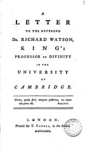 A letter to the reverend dr. Richard Watson, king's professor of divinity in the University of Cambridge: Volume 7