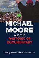 Michael Moore and the Rhetoric of Documentary PDF