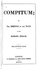 Compitum, or The meeting of the ways at the Catholic church: Volume 7