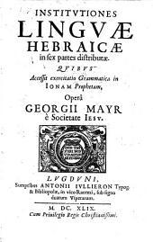 Institvtiones Lingvae Hebraicae: in sex partes distributae. Qvibvs Accessit exercitatio Grammatica in Ionam Prophetam