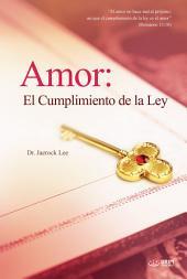 Amor: El Cumplimiento de la Ley (Spanish Edition)