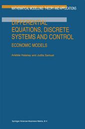 Differential Equations, Discrete Systems and Control: Economic Models