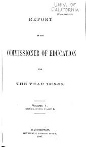 Report of the Commissioner of Education Made to the Secretary of the Interior for the Year ... with Accompanying Papers: Volume 1