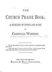 The Church Praise Book: a Selection of Hymns and Tunes for Christian Worship