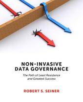 Non-Invasive Data Governance: The Path of Least Resistance and Greatest Success