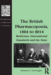The British Pharmacopoeia, 1864 to 2014: Medicines, International Standards and the State