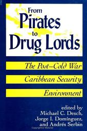From Pirates to Drug Lords: The Post - Cold War Caribbean Security Environment