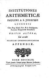 Institutiones arithmeticae Paulini a S. Josepho Lucensis ... cui accedit Praxeon Chronologicarum appendix