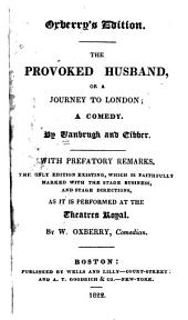 The Provoked Husband, Or A Journey to London: A Comedy