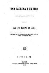 Una lagrima y un beso, comedia en 4 actos y en verso: Volúmenes 21-22