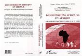 Des Historiens Africains en Afrique: Logiques du passé et dynamiques actuelles - Cahiers 17-18