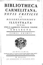 Bibliotheca Carmelitana, notis criticis et dissertationibus illustrata : cura & labore unius e Carmelitis provinciae Turoniae collecta...