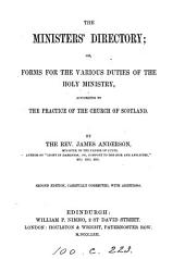 The ministers' directory or, Forms for the various duties of the holy ministry, according to the practice fo the Church of Scotland, 2nd ed., corrected