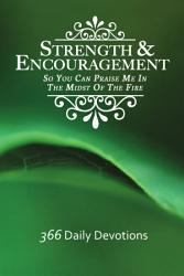 Strength   Encouragement  So You Can Praise Me in the Midst of the Fire 366 Daily Devotions PDF