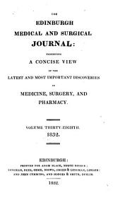The Edinburgh Medical and Surgical Journal: Volume 38