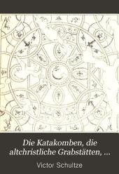 Die Katakomben. Die altchristlichen Grabstätten. Ihre Geschichte und ihre Monumente