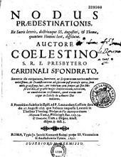 Nodus praedestinationis ex sacris litteris, doctrinaque SS. Augustini, et Thomae, quantum homini licet, dissolutus
