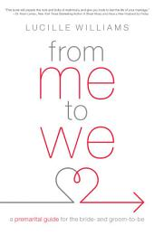 From Me to We: A Premarital Guide for the Bride- and Groom-to-Be