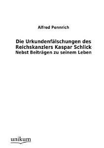Die Urkundenf  lschungen Des Reichskanzlers Kaspar Schlick PDF