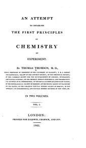 An Attempt to Establish the First Principles of Chemistry by Experiment: Volume 1