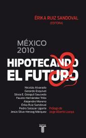 México 2010. Hipotecando el futuro